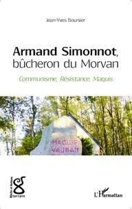 Jean-Yves Boursier - Armand Simonnot, bûcheron du Morvan - Communisme, résistance, maquis.