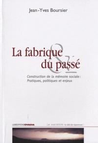 Jean-Yves Boursier - La fabrique du passé - Construction de la mémoire sociale : Pratiques, politiques et enjeux.