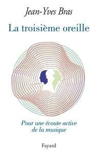 Jean-Yves Bras - La Troisième oreille.