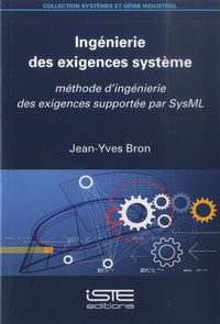 Jean-Yves Bron - Ingénierie des exigences système - Méthode d'ingénierie des exigences supportée par SysML.
