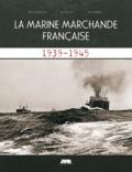 Jean-Yves Brouard et Guy Mercier - La marine marchande française - 1939-1945.