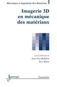Jean-Yves Buffière et Eric Maire - Imagerie 3D en mécanique des matériaux.