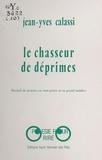 Jean-Yves Calassi - Le chasseur de déprimes : recueil de pensées en tout genre et en grand nombre.