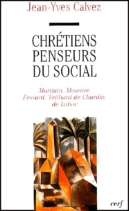 Jean-Yves Calvez - Chrétiens penseurs du social - Tome 1, Maritain, Mounier, Fessard, Teilhard de Chardin, de Lubac, 1920-1940.