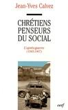 Jean-Yves Calvez - Chrétiens penseurs du social - Tome 2, L'après-guerre (1945-1967).
