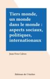 Jean-Yves Calvez - Tiers monde, un monde dans le monde - Aspects sociaux, politiques, internationaux.