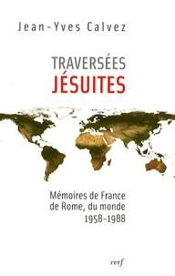 Jean-Yves Calvez - Traversées jésuites - Mémoires de France, de Rome, du monde 1958-1988.