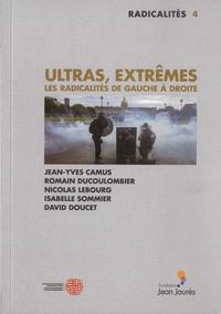 Jean-Yves Camus et Romain Ducoulombier - Ultras, extrêmes - Les radicalités de gauche à droite.