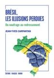 Jean-Yves Carfantan - Brésil, les illusions perdues - Du naufrage au redressement.