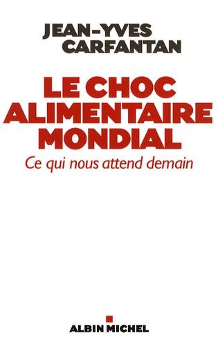 Jean-Yves Carfantan - Le choc alimentaire mondial - Ce qui nous attend demain.