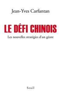 Jean-Yves Carfantan - Le défi chinois - Les nouvelles stratégies d'un géant.