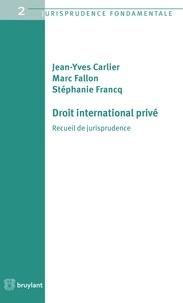 Jean-Yves Carlier et Marc Fallon - Droit international privé - Recueil de jurisprudence.