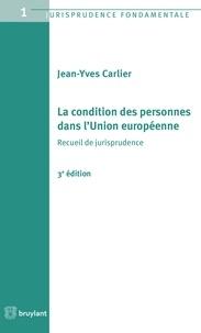 Jean-Yves Carlier - La condition des personnes dans l'Union européenne - Recueil de jurisprudence.