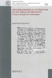 Jean-Yves Casanova - Historiographie et littérature au XVIe siècle en Provence - L'oeuvre de Jean de Nostredame.