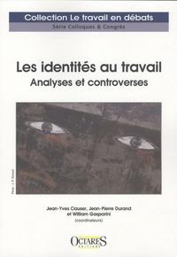 Jean-Yves Causer et Jean-Pierre Durand - Les identités au travail - Analyses et controverses.