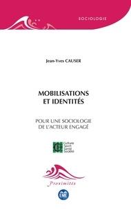 Jean-Yves Causer - Mobilisations et identités - Pour une sociologie de l'acteur engagé.