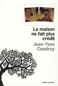 Jean-Yves Cendrey - La maison ne fait plus crédit.