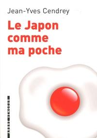 Jean-Yves Cendrey - Le Japon comme ma poche - Un guide pour revenir de tout sans bouger de chez soi.