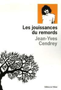 Jean-Yves Cendrey - Les jouissances du remords - Un moment de ma vie par un ennemi intime.