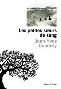 Jean-Yves Cendrey - Les petites soeurs de sang.