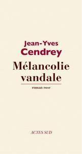 Jean-Yves Cendrey - Mélancolie vandale - Roman rose.
