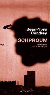 Jean-Yves Cendrey - Schproum - Roman avorté et récit de mon mal.