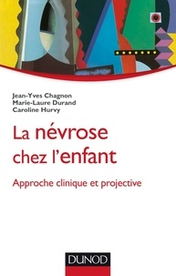 Jean-Yves Chagnon et Marie-Laure Durand - La névrose chez l'enfant - Approche clinique et projective.