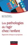 Jean-Yves Chagnon et Aline Cohen de Lara - Les pathologies de l'agir chez l'enfant - Approche clinique et projective.