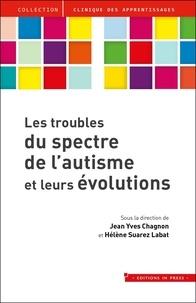 Jean-Yves Chagnon et Hélène Suarez-Labat - Les troubles du spectre de l'autisme et leurs évolutions.