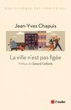 Jean-Yves Chapuis - La ville n'est pas figée.