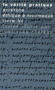 La vérité pratique - Aristote, Ethique à Nicomaque Livre VI.pdf