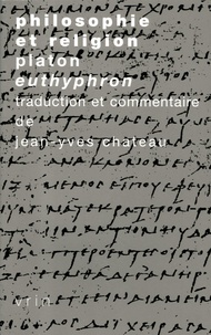 Jean-Yves Chateau - Philosophie et religion - Platon, Euthyphron.