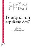 Jean-Yves Chateau - Pourquoi un septième Art ? - Cinéma et philosophie.