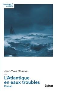 Jean-Yves Chauve - L'Atlantique en eaux troubles.
