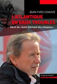 """Jean-Yves Chauve - L'Atlantique en eaux troubles - Récit de """"Saint Bernard des skippers""""."""