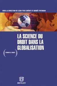Jean-Yves Chérot et Benoît Frydman - La science du droit dans la globalisation.