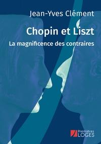 Jean-Yves Clément - Chopin et Liszt - La magnificence des contraires.