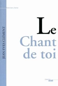 Jean-Yves Clément - Le Chant de toi - Ode.