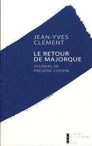 Jean-Yves Clément - Le retour de Majorque - Journal de Frédéric Chopin.
