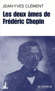Les deux âmes de Frédéric Chopin - Jean-Yves Clément |