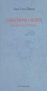 Jean-Yves Clément - Variations Chopin - Quarante-huit Préludes.