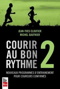 Jean-Yves Cloutier et Michel Gauthier - Courir au bon rythme 2 - Nouveaux programmes d'entraînement pour coureurs confirmés.