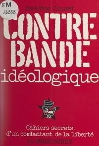 Jean-Yves Clouzet - Contrebande idéologique - Cahiers secrets d'un combattant de la liberté.