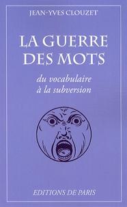 Jean-Yves Clouzet - La guerre des mots - Du vocabulaire à la subversion.