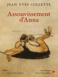 Jean Yves Collette - Assouvissement d'Anna - roman.