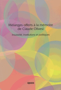 Mélanges offerts à la mémoire de Claude Olivesi - Insularité, institutions et politiques.pdf