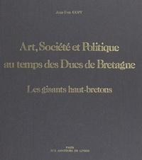 Jean-Yves Copy et André Mussat - Art, société et politique au temps des ducs de Bretagne : les gisants haut-bretons.