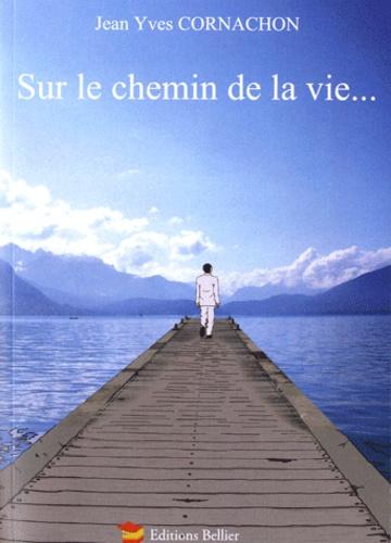 Jean-Yves Cornachon - Sur le chemin de la vie....