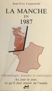 Jean-Yves Cuquemelle - La Manche en 1987 : chronologie, données et statistiques - Au jour le jour, ce qu'il faut retenir de l'année.