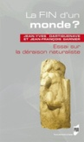 Jean-Yves Dartiguenave et Jean-François Garnier - La fin d'un monde ? - Essai sur la déraison naturaliste.